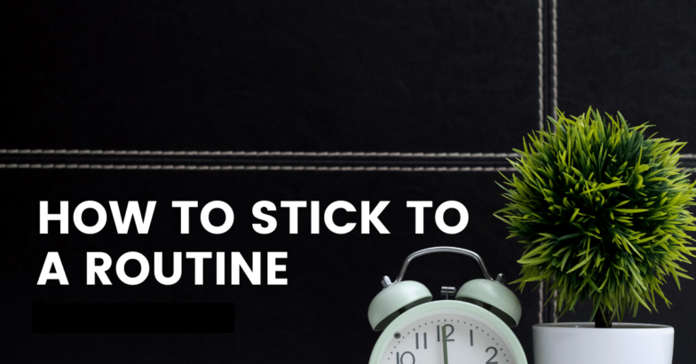 How to stick to a routine